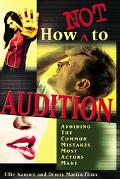 How Not to Audition Avoiding the Common Mistakes Most Actors Make