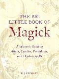 The Big Little Book of Magick: A Wiccan's Guide to Pendulums, Altars, Candles, and Healing S...
