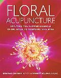 Floral Acupuncture Applying The Flower Essences Of Dr. Bach To Accupuncture Sites