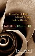 Karmic Healing Clearing Past Life Blocks to Present Day Love, Health and Happiness
