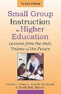 Small Group Instruction in Higher Education: Lessons from the Past, Visions of the Future