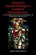 Christian Psychotherapy & Criminal Rehabilitation An Integration Of Psychology And Theology ...