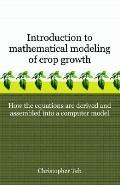 Introduction to Mathematical Modeling of Crop Growth How the Equations Are Derived And Assem...