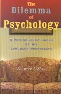 Dilemma of Psychology A Psychologist Looks at His Troubled Profession