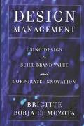 Design Management Using Design to Build Brand Value and Corporate Innovation