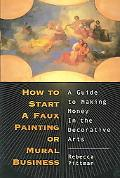 How to Start a Faux Painting or Mural Business A Guide to Making Money in the Decorative Arts