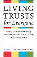Living Trusts for Everyone: Why a Will is Not the Way to Avoid Probate, Protect Heirs, and S...