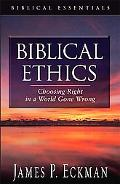 Biblical Ethics Choosing Right in a World Gone Wrong