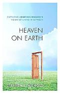 Heaven on Earth Capturing Jonathan Edwards's Vision of Living in Between