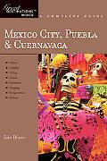 Mexico City, Puebla & Cuernavaca: Great Destinations Mexico: A Complete Guide (Great Destina...