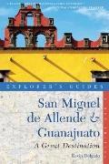 Explorer's Guide San Miguel de Allende and Guanajuato : A Great Destination