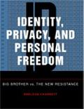 Identity, Privacy, and Personal Freedom Big Brother Vs. the New Resistance