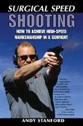 Surgical Speed Shooting How to Achieve High-Speed Marksmanship in a Gunfight