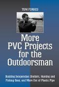 More Pvc Projects for the Outdoorsman Building Inexpensive Shelters, Hunting and Fishing Gea...