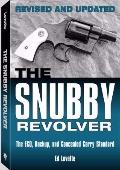 Snubby Revolver: The ECQ, Backup, and Concealed Carry Standard, Revised and Updated Edition