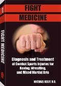 Fight Medicine: Diagnosis and Treatment of Combat Sports Injuries for Boxing, Wrestling, and...
