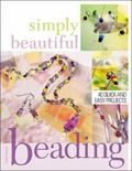 Simply Beautiful Beading 53 Quick and Easy Projects