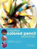 Creative Colored Pencil Workshop 30 Exercises for Combining Colored Pencils With Your Favori...
