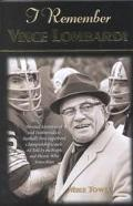 I Remember Vince Lombardi Personal Memories of and Testimonials to Football's First Super Bo...