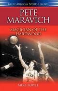 Pete Maravich Magician of the Hardwood