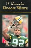 I Remember Reggie White Friends, Teammates, And Coaches Talk About the Nfl's