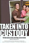 Taken into Custody The War Against Fatherhood, Marriage, and the Family