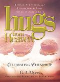 Hugs from Heaven Celebrating Friendship  Sayings, Scriptures, and Stories from the Bible Rev...