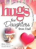 Hugs for Daughters from Dad Stories, Sayings, and Scriptures to Encourage and Inspire