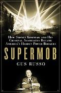 Supermob How Sidney Korshak and His Criminal Associates Became America's Hidden Power Brokers