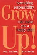 Grow Up How Taking Responsibility Can Make You a Happy Adult