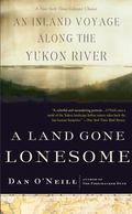 Land Gone Lonesome An Inland Voyage Along the Yukon River
