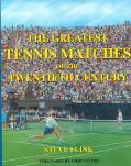 The Greatest Tennis Matches of the Twentieth Century - Steve Flink - Hardcover