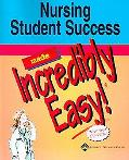 Nursing Student Success Made Incredibly Easy