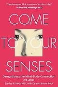 Come To Your Senses Demystifying The Mind Body Connection