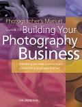 Photographers Market Guide to Building Your Photography Business Everything you need to know...