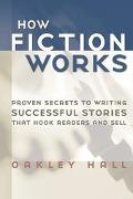 How Fiction Works The Last Word on Writing Fiction, from Basics to the Fine Points
