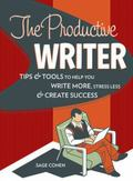 Productive Writer : Strategies and Systems for Greater Productivity, Profit and Pleasure
