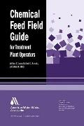 Chemical Feed Field Guide for Treatment Plant Operators: Calculations and Systems