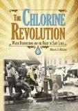 Chlorine Revolution : Water Disinfection and the Fight to Save Lives