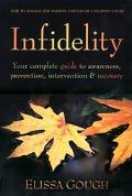 Infidelity Your Complete Guide to Awareness, Prevention, Intervention, and Recovery