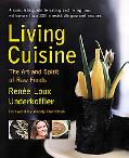 Living Cuisine The Art and Spirit of Raw Foods