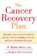Cancer Recovery Plan Maximize Your Cancer Treatment With This Proven Nutrition, Exercise, An...