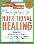 Prescription for Nutritional Healing, Fifth Edition: A Practical A-to-Z Reference to Drug-Fr...