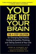 You Are Not Your Brain : The 4-Step Solution for Changing Bad Habits, Ending Unhealthy Think...