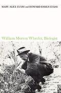 William Morton Wheeler, Biologist