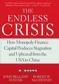 The Endless Crisis: How Monopoly-Finance Capital Produces Stagnation and Upheaval from the U...