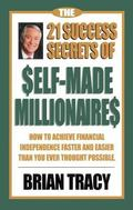 21 Success Secrets of Self-Made Millionaires How to Achieve Financial Independence Faster an...