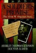 Soldier's Promise The Alvin W. Shipman Story