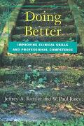 Doing Better Improving Clinical Skills and Professional Competence