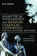 Analytical Psychology and German Classical Aesthetics Goethe, Schiller and Jung, the Develop...